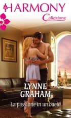 La passione in un bacio ebook by Lynne Graham