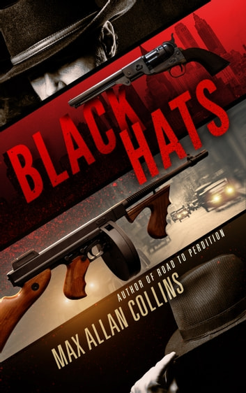 Black Hats - A Novel of Wyatt Earp and Al Capone ebook by Max Allan Collins