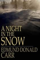A Night in the Snow ebook by Reverend Edmund Donald Carr