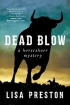 Dead Blow - A Horseshoer Mystery ebook by Lisa Preston