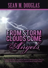 From Storms Clouds Come Angels ebook by Sean M. Douglas