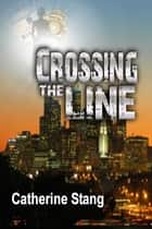 Crossing the Line ebook by Catherine Stang