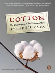 Cotton - The Biography of a Revolutionary Fiber ebook by Stephen Yafa