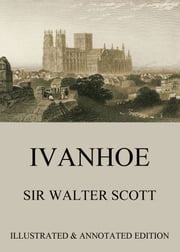 Ivanhoe - Extended Annotated & Illustrated Edition ebook by Sir Walter Scott,C. E. Brock