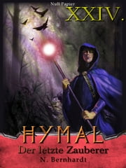 Der Hexer von Hymal, Buch XXIV: Der letzte Zauberer - Fantasy Made in Germany ebook by N. Bernhardt, Jürgen Schulze