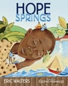 Hope Springs ebook by Eric Walters, Eugenie Fernandes