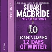 Lords A Leaping (short story) (Twelve Days of Winter: Crime at Christmas, Book 10) audiobook by Stuart MacBride