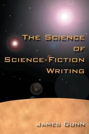 The Science of Science Fiction Writing ebook by James Gunn