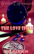The Love Spell ebook by C R.Hamelin