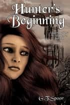 Hunter's Beginning ebook by G.T. Spoor