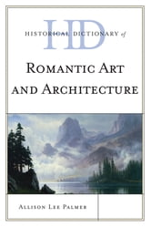 Historical Dictionary of Romantic Art and Architecture ebook by Allison Lee Palmer