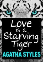 Love Is A Starving Tiger ebook by Agatha Styles