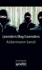 Ackermann tanzt eBook by Hiltrud Leenders, Artur Leenders, Michael Bay
