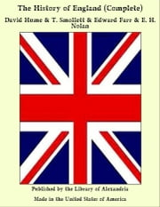 The History of England (Complete) ebook by David Hume & T. Smollett & Edward Farr & E. H. Nolan