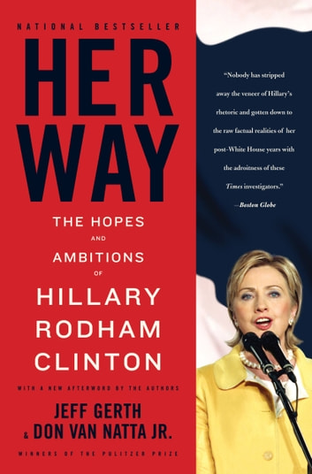 Her Way - The Hopes and Ambitions of Hillary Rodham Clinton ebook by Jeff Gerth,Don Van Natta