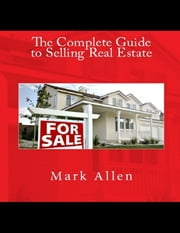 The Complete Guide to Selling Real Estate ebook by Mark Allen