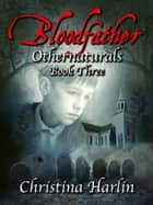 Othernaturals Book Three: Bloodfather ebook by Christina Harlin