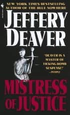 Mistress of Justice - A Novel ebook by Jeffery Deaver