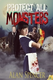 Protect All Monsters ebook by Alan Spencer