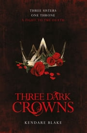 Three Dark Crowns: Book 1 ebook by Kendare Blake