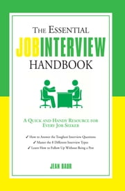 The Essential Job Interview Handbook - A Quick and Handy Resource for Every Job Seeker ebook by Baur, Jean