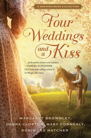 Four Weddings and a Kiss - A Western Bride Collection ebook by Margaret Brownley,Robin Lee Hatcher,Mary Connealy,Debra Clopton