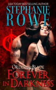 Forever in Darkness (Order of the Blade) ebook by Stephanie Rowe