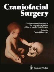 Craniofacial Surgery - Proceedings of the First International Congress of The International Society of Cranio-Maxillo-Facial Surgery. President: Paul Tessier. Cannes-La Napoule, 1985 ebook by Daniel Marchac