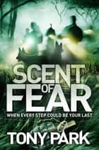Scent of Fear ebook by Tony Park