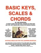 Basic Keys, Scales and Chords - A Handy Guide for Finding Any Key, Key Signature, Scale or Chord in Music ebook by Joe Procopio