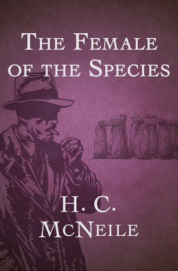 The Female of the Species ebook by H. C. McNeile