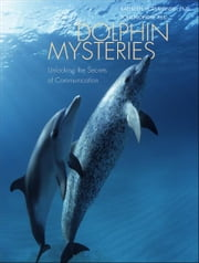 Dolphin Mysteries: Unlocking the Secrets of Communication ebook by Kathleen M. Dudzinski,Toni Frohoff,Marc Bekoff