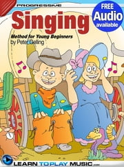 Singing Lessons for Kids - Songs for Kids to Sing (Free Audio Available) ebook by LearnToPlayMusic.com,Peter Gelling,James Stewart