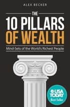 The 10 Pillars of Wealth - Mind-Sets of the World's Richest People ebook by