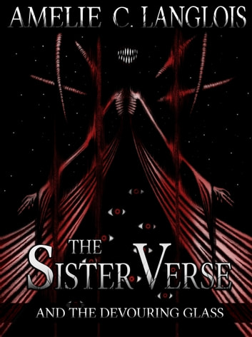 The Sister Verse and the Devouring Glass ebook by Amelie C. Langlois