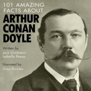101 Amazing Facts about Arthur Conan Doyle audiobook by Jack Goldstein, Isabella Reese