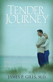 Tender Journey - A Story for Our Troubled Times, Part Two ebook by Dr. James P. Gills, M.D.