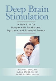 Deep Brain Stimulation - A New Life for People with Parkinson's, Dystonia, and Essential Tremor ebook by Kelvin L. Chou, MD,Susan Grube, RN, MSN,Parag Patil, MD, PhD