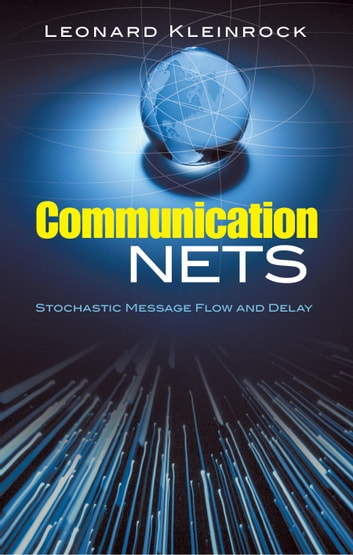 Communication Nets - Stochastic Message Flow and Delay ebook by Leonard Kleinrock