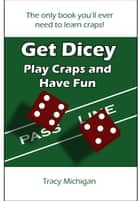 Get Dicey: Play Craps and Have Fun ebook by Tracy Falbe