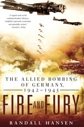 Fire and Fury - The Allied Bombing of Germany, 1942-1945 ebook by Randall S. Hansen