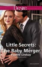 Little Secrets - The Baby Merger ebook by Yvonne Lindsay