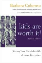 kids are worth it! Revised Edition - Giving Your Child the Gift of Inner Discipline ebook by Barbara Coloroso