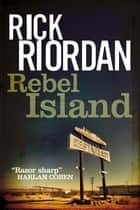 Rebel Island ebook by Rick Riordan