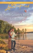 North Country Mom - A Fresh-Start Family Romance ebook by Lois Richer