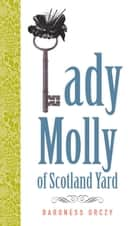 Lady Molly of Scotland Yard ebook by Baroness Orczy
