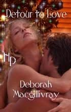 Detour to Love ebook by Deborah MacGillivray