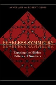 Fearless Symmetry: Exposing the Hidden Patterns of Numbers ebook by Ash, Avner