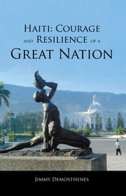 Haiti: Courage and Resilience of a Great Nation ebook by Jimmy Demosthenes