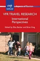 VFR Travel Research - International Perspectives ebook by Elisa Backer, Prof. Brian King